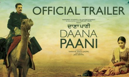 Punjabi Movie Daana Paani – Trailer, Songs, Starcast and Movie Preview