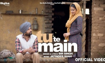 New Punjabi Song Tu Te Main From Golak Bugni Bank Te Batua Movie – Bir Singh