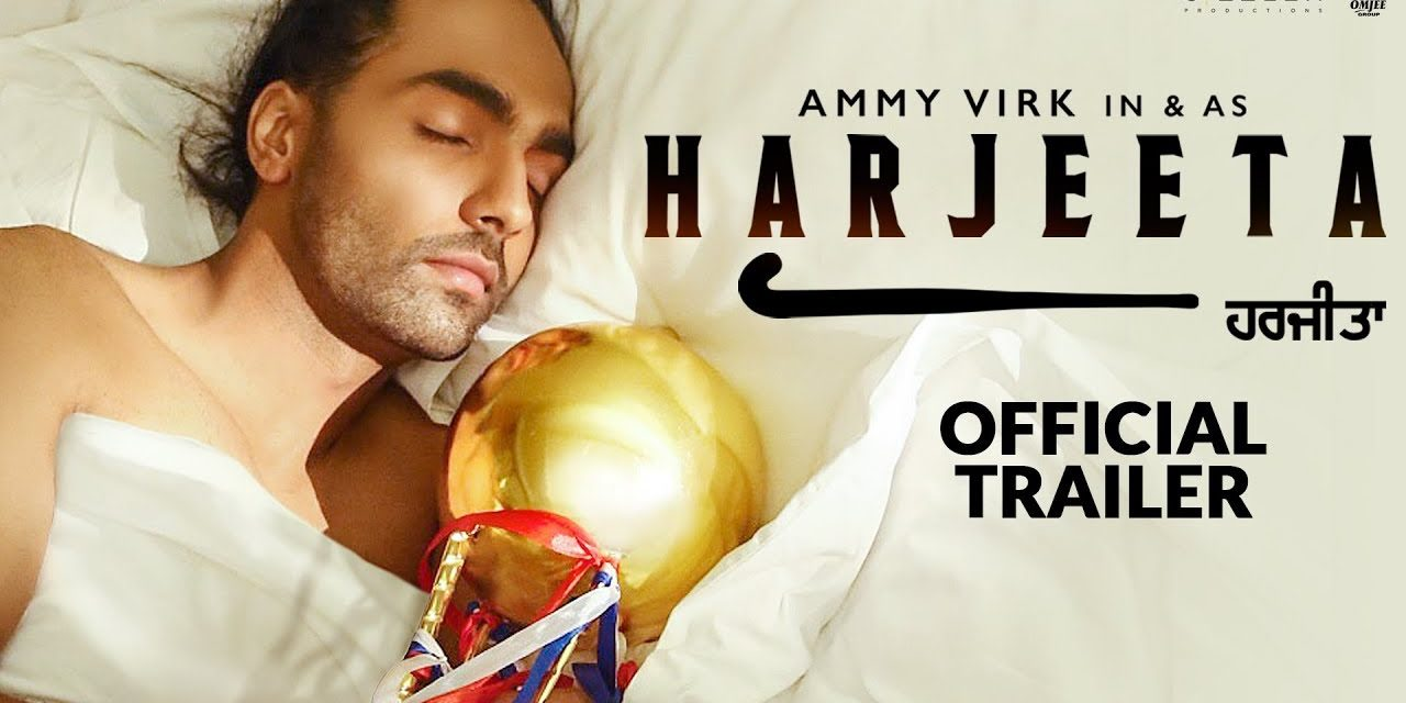 Ammy Virk Starrer Punjabi Movie Harjeeta Trailer Released
