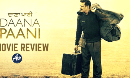 Punjabi Movie Daana Paani Review – Trailer, Story and Starcast
