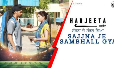 New Punjabi Song Sajna Je Sambhall Gaya From Harjeeta Movie