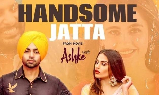 First Song Of Ashke Movie Titled Handsome Jatta By Jordan Sandhu Is Finally Out