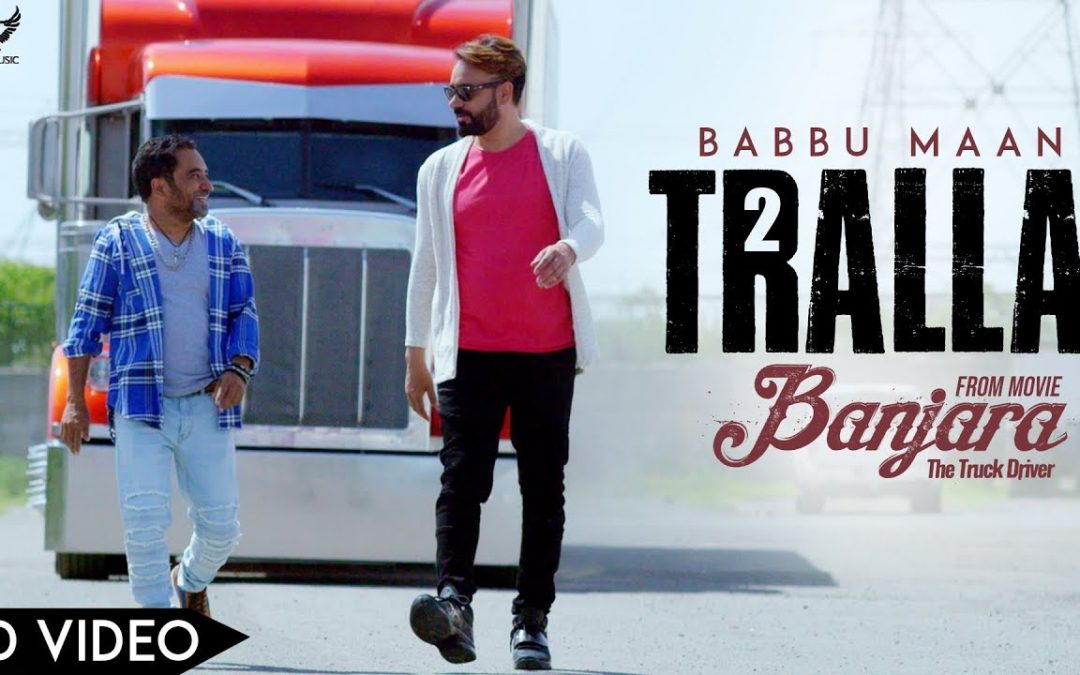Trending Tralla 2 song from Banjara Movie – Babbu Mann